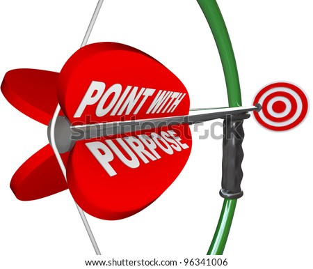 The words Point with Purpose on a red arrow aimed at a bullseye target, symbolizing the importance of being purposeful in aiming to achieve a goal - stock photo