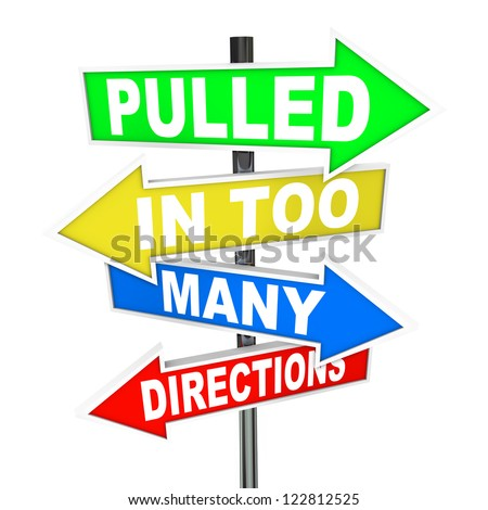 The words Pulled in Too Many Directions on signs symbolizing feelings of stress, anxiety, pressure, confusion and feeling overworked