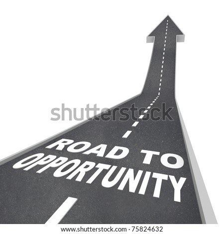 The words Road to Opportunity in white letters on a street leading to an arrow symbolizing change, success and a chance at greatness