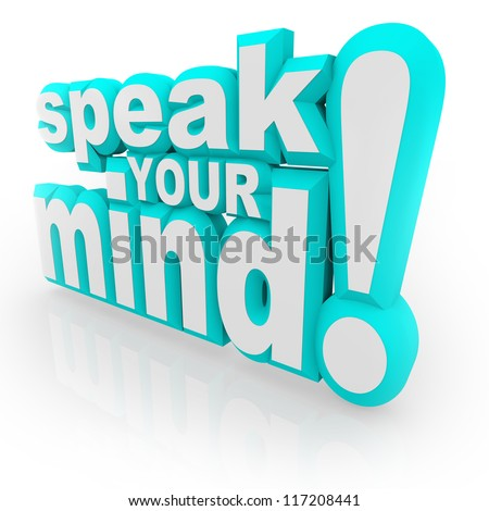 The words Speak Your Mind in 3d letters encouraging you to provide feedback, opinions, thoughts, viewpoints, answers and judgements - stock photo