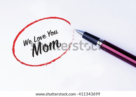 The words We Love You Mom written in a red circle with a pen on isolated white background. Concept of love for mother's.