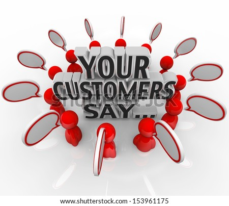 The words Your Customers Say surrounded by people and speech bubbles to illustrate feedback and satisfaction levels with your products and services - stock photo