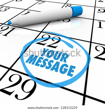 The words Your Message circled on a calendar or event planner to remind you of an important occasion, meeting, activity or other personal activity - stock photo