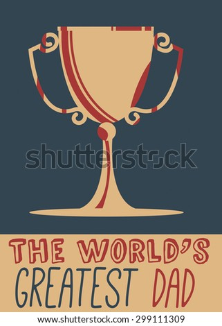 """The Worlds Greatest Dad, This is a old vintage style poster of a gold cup, test reads """"The Worlds Greatest Dad"""". - stock photo"""