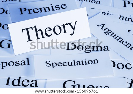 Theory Concept - a conceptual look at theory, dogma, speculation,