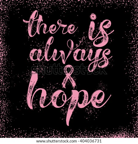There is always hope. Inspirational quote about breast cancer awareness. Modern calligraphy phrase with hand drawn lettering and pink ribbon. Hand painted grunge textures background. - stock photo