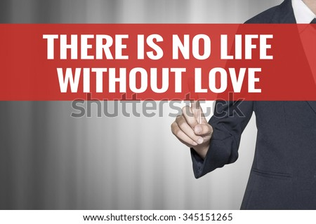 without love life is meaningless essay Life is not only a word, its more than a board game, it is a power so strong it  drives away sadness and misery at least that's what most people.