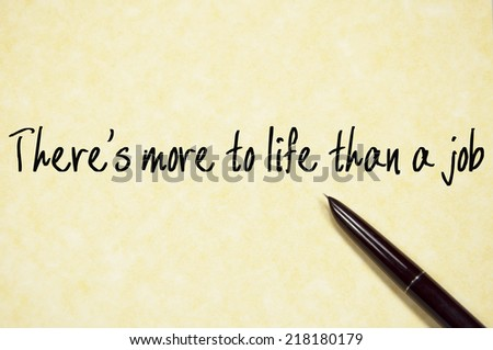 there's more to life than a job text write on paper  - stock photo