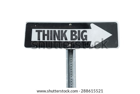 Think Big direction sign isolated on white  - stock photo