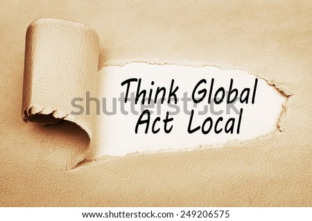 Think Global Act Local  - stock photo