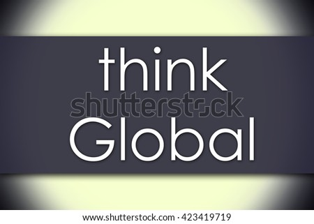 Think Global - business concept with text - horizontal image - stock photo