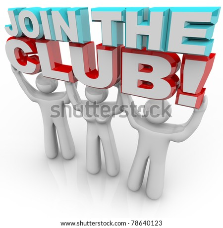 Three people hold 3d letters reading Join the Club, representing the personal satisfaction and growth that someone can feel when becoming a member of an organization or group with a common goal - stock photo
