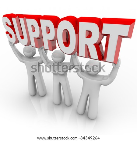Three people lift the word Support symbolizing the help a group of selfless volunteers can provide in difficult times of trouble - stock photo