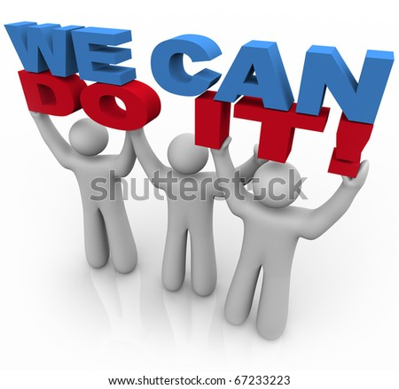 Three people work together to lift the words We Can Do It - stock photo