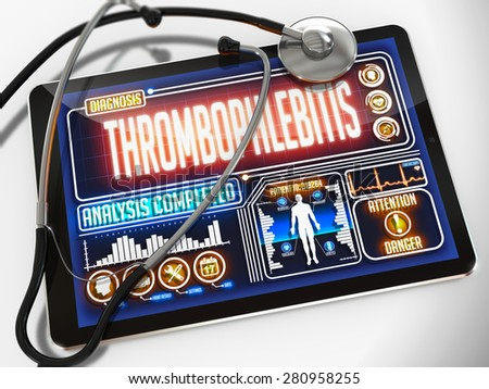 Thrombophlebitis - Diagnosis on the Display of Medical Tablet and a Black Stethoscope on White Background.