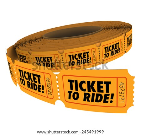 Ticket to Ride words on a roll of orange paper tickets, passes or admission to allow you to enter or board a plane, train or amusement park ride - stock photo