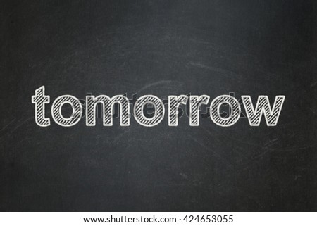 Time concept: text Tomorrow on Black chalkboard background - stock photo
