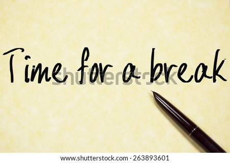 time for a break text write on paper  - stock photo