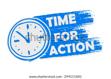 time for action with clock symbol banner - business motivation concept words in blue drawn label with sign - stock photo