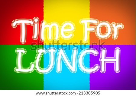 Time For Lunch Concept text - stock photo