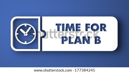 Time for Plan B Concept. White Button on Blue Background in Flat Design Style. - stock photo