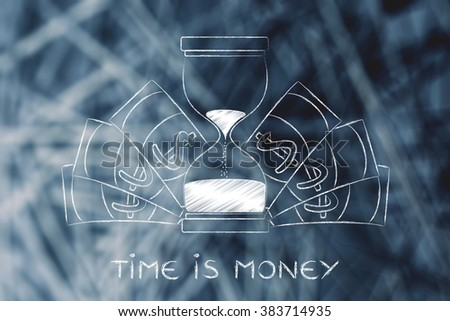 time is money: hourglass surrounded by cash