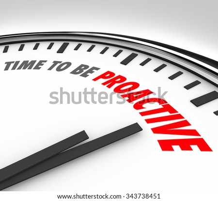 Time to Be Proactive words on a clock to illustrate great attitude, ambition and successful spirit to take action - stock photo