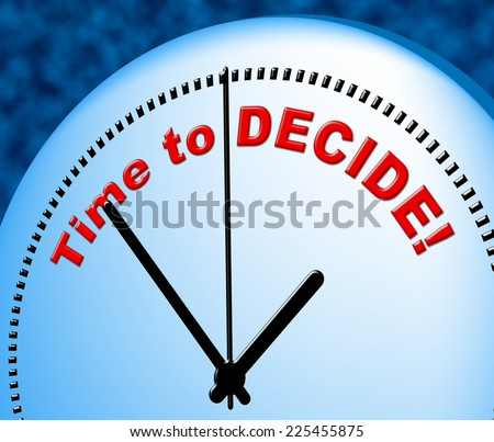 Time To Decide Representing At The Moment And Now - stock photo