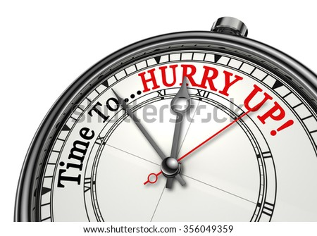 Time to hurry up motivation message on concept clock, isolated on white background