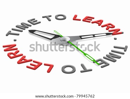 time to learn. Learning and study leads to knowledge and wisdom. Go to high school college or university to get a degree.  Education leads to success - stock photo