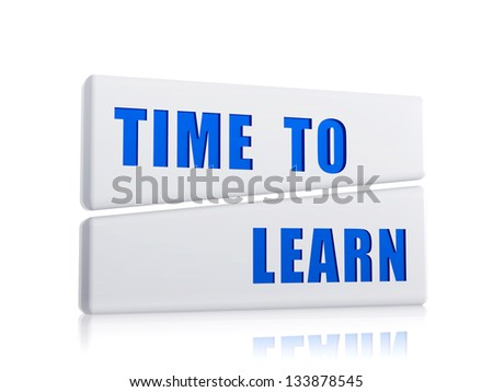 time to learn - text in 3d white blocks with blue letters, business education concept - stock photo