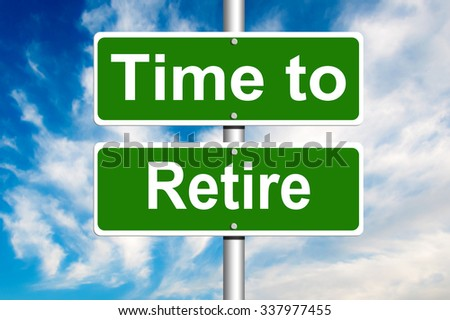 Time to Retire Road Sign  - stock photo