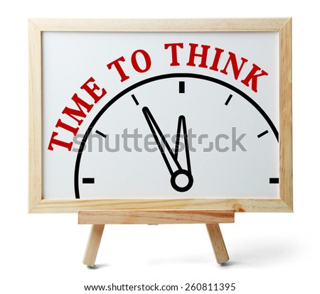 Time to think concept is on white board isolated on white background. - stock photo