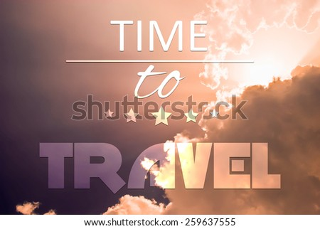 Time to travel concept quote text written on sky background - stock photo