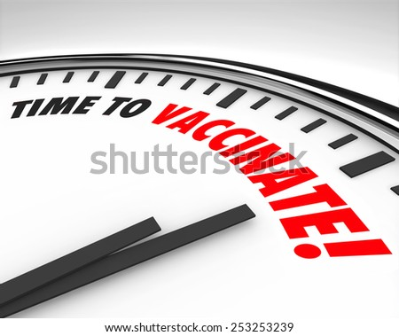 Time to Vaccinate words on a clock fact to illustrate a reminder to immunize or innoculate yourself or children to protect against or prevent infectious diseases - stock photo