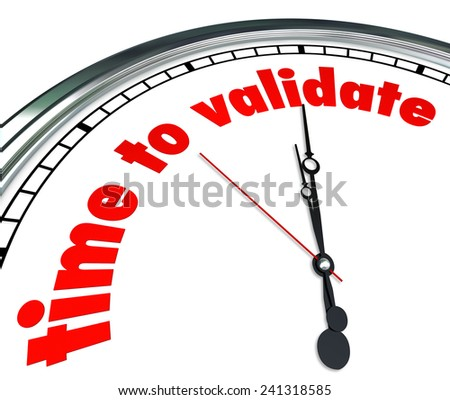 Time to Validate words on a clock face to illustrate the need to qualify, confirm or substantiate results or certification of a person or company - stock photo