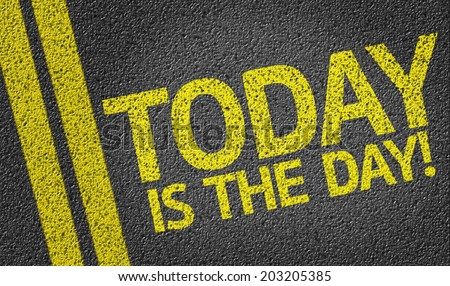 Today is the Day! written on the road - stock photo