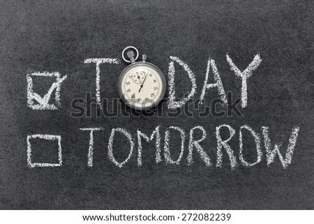 today or tomorrow concept handwritten on chalkboard with vintage precise stopwatch used instead of O - stock photo