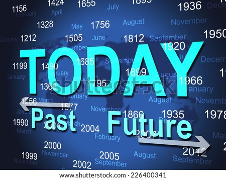 Today Time Meaning At The Moment And Past Times - stock photo