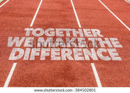 Together We Make the Difference written on running track - stock photo