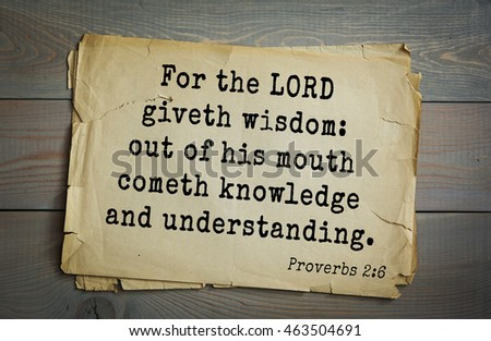 Top 500 Bible verses. For the LORD giveth wisdom: out of his mouth cometh knowledge and understanding.  