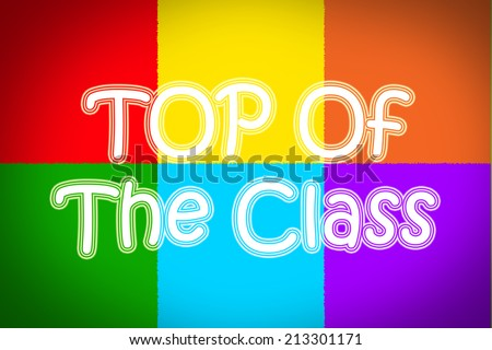 Top Of The Class Concept text on background