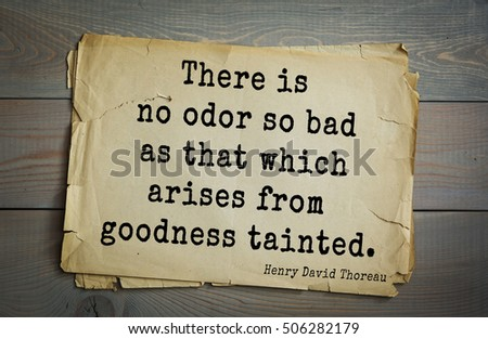 goodness tainted quote Goodness tainted is worst than badness tainted  what does this quote there is no odor so bad as that which arises from goodness tainted mean.
