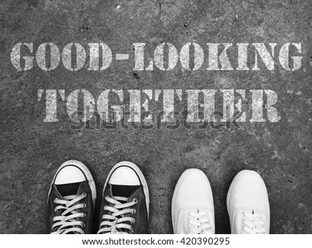 Top View of Sneaker Shoes on the floor with the text: Good-Looking together
