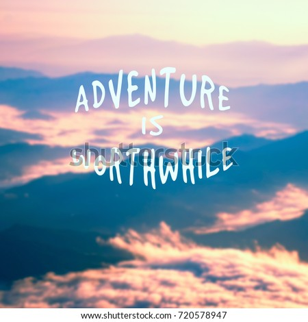 Quotes On Adventure Amazing Travel Inspirational Quotes Adventure Worthwhile Blurry Stock