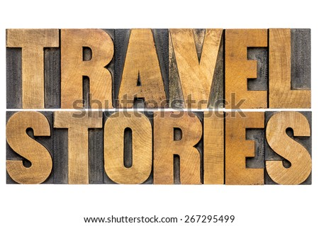 travel stories - isolated word abstract in letterpress wood type