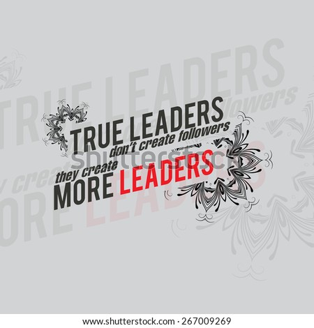 True leaders don't create followers, they create more leaders. Motivational poster. Minimalist background - stock photo
