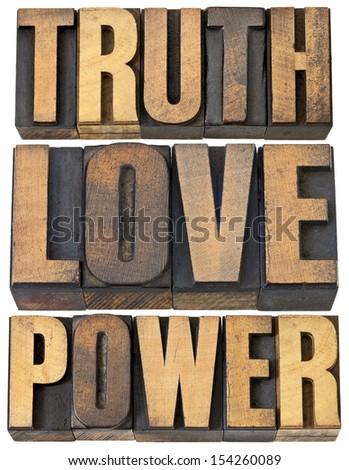 truth, love and power - core principles concept  -  a collage of isolated words in vintage letterpress wood type