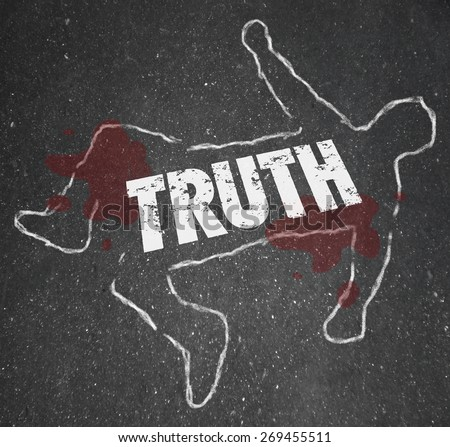 Truth word in chalk outline of a body dead on the pavement to illustrate killing of honesty and facts by deceit, lies, fraud and coverup - stock photo