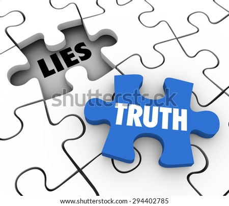 Truth word on a puzzle piece to fill a hole of lies in a puzzle to illustrate sincerity, honesty and the full facts or story - stock photo